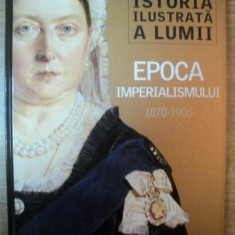 ISTORIA ILUSTRATA A LUMII, EPOCA IMPERIALISMULUI 1870 - 1905 - Istorie