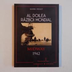 AL DOILEA RAZBOI MONDIAL, MIDWAY 1942 de MARK HEALY, 2015 - Istorie