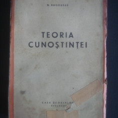 N. BAGDASAR - TEORIA CUNOSTINTEI {1944, 564 pagini, editie integrala} - Carte Editie princeps