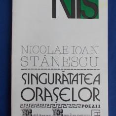 NICOLAE IOAN STANESCU - SINGURATATEA ORASELOR (POEZII)-1994-AUTOGRAF /DEDICATIE