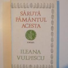 SARUTA PAMANTUL ACESTA de ILEANA VULPESCU - Roman