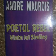 Poetul rebel  : Viata lui Shelley / Andre Maurois
