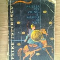 PETRE ISPIRESCU - Prislea cel voinic si merele de aur / ilustr Val.Munteanu 1962 - Carte de povesti