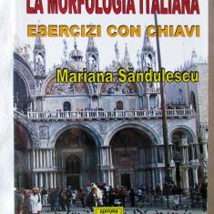 LA MORFOLOGIA ITALIANA - ESERCIZI CON CHIAVI, M. Sandulescu, 2003. Lb. italiana - Curs Limba Italiana