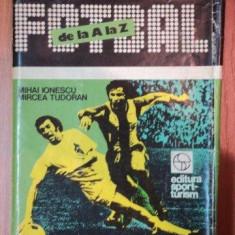 FOTBAL DE LA A LA Z-MIHAI IONESCU, MIRCEA TUDORAN, BUC.1988 - Carte sport
