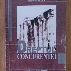 DREPTUL CONCURENTEI- EUGENIA FLORESCU - Carte Drept comercial