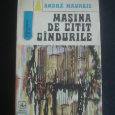 ANDRE MAUROIS - MASINA DE CITIT GANDURILE - Roman, Anul publicarii: 1973