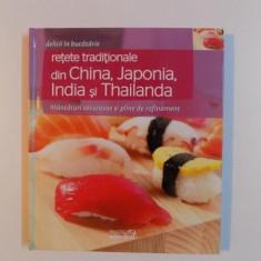 RETETE TRADITIONALE DIN CHINA, JAPONIA, INDIA SI THAILANDA, MANCARURI SAVUROASE SI PLINE DE RAFINAMENT de 2011 - Carte Retete traditionale romanesti
