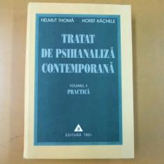H. Thoma H. Kachele Tratat de psihanaliza contemporana vol II Practica Buc 2000 - Carte Psihiatrie
