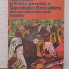 FANTASTICA SI TRISTA POVESTE A CANDIDEI ERENDIRA SI A NESABUITEI SALE BUNICI - Roman, Anul publicarii: 1978
