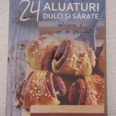 24 ALUATURI DULCI SI SARATE -LAURA ADAMACHE - Carte Retete culinare internationale
