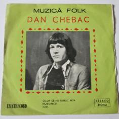 VINIL SINGLE ELECTRECORD EDC 10483 DAN CHEBAC IN STARE F.BUNA - Muzica Folk