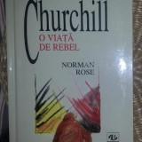 Churchill : o viata de rebel / Norman Rose - Istorie