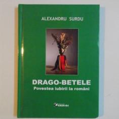 DRAGO - BETELE, POVESTEA IUBIRII LA ROMANI de ALEXANDRU SURDU, 2015 - Carte Fabule