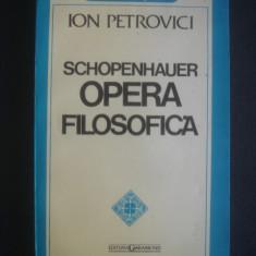 ION PETROVICI - SCHOPENHAUER, OPERA FILOSOFICA - Filosofie, Humanitas