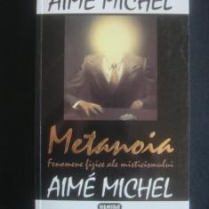 AIME MICHEL - METANOIA * FENOMENE FIZICE ALE MISTICISMULUI