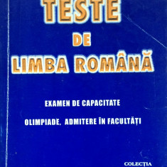 TESTE DE LIMBA ROMANA. CAPACITATE, OLIMPIADE, ADMITERE - M. Iancu, R. Olivotto - Teste admitere liceu