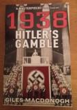 GILES MACDONOGH - 1938 HITLER'S GAMBLE