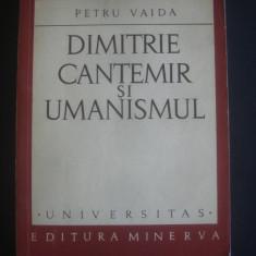 PETRU VAIDA - DIMITRIE CANTEMIR SI UMANISMUL - Studiu literar
