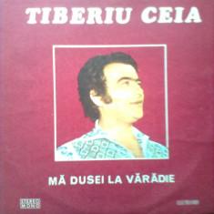 TIBERIU CEIA MA DUSEI LA VARADIE disc vinyl Muzica Populara electrecord banateana banat lp, VINIL