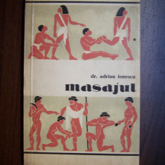 Masajul. Procedee tehnice, metode, efecte, aplicatii in sport - Dr. A. Ionescu - Carte Recuperare medicala