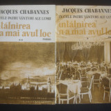 JACQUES CHABANNES - INTALNIREA N-A MAI AVUT LOC 2 volume - Roman, Anul publicarii: 1993
