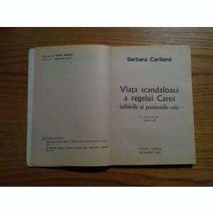VIATA SCANDALOASA A REGELUI CAROL - Barbara Cartland - 1992, 169 p.