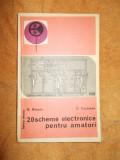 20 DE SCHEME ELECTRONICE PENTRU AMATORI - BASOIU ,COSTACHE