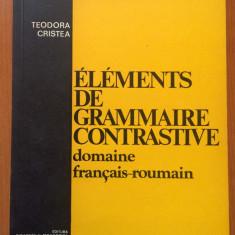 ELEMENTS DE GRAMMAIRE CONTRASTIVE - Teodora Cristea - Dictionar