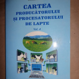 Caartea producatorului si procesatorului de lapte/ vol.4- Ghe.Georgescu - Carti Industrie alimentara