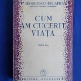 PETRE GEORGESCU-DELAFRAS ~ CUM AM CUCERIT VIATA - EDITIA III-A - 1942 - Carte veche