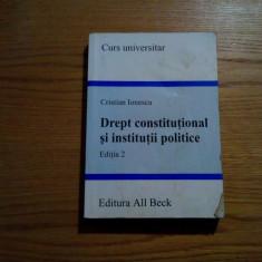 DREPT CONSTITUTIONAL SI INSTITUTII POLITICE - Cristian Ionescu - 2004, 508 p. - Carte Drept constitutional