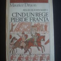 MAURICE DRUON - REGII BLESTEMATI * CAND UN REGE PIERDE FRANTA - Roman, Anul publicarii: 1986