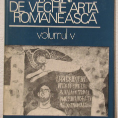 PAGINI DE VECHE ARTA ROMANEASCA .VOLUMUL 5 - Carte Istoria artei