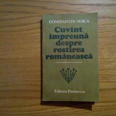 CONSTANTIN NOICA - Cuvint Impreuna despre Rostirea Romaneasca - 1987, 326 p.