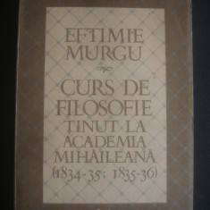 EFTIMIU MURGU - CURS DE FILOSOFIE TINUT LA ACADEMIA MIHAILEANA 1834-35; 1835-36