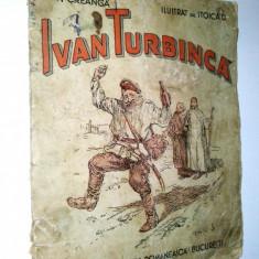 Ivan Turbinca - Ion Creanga - 1935 (deteriorata) - Carte de povesti