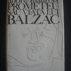 ANDRE MAUROIS - PROMETEU SAU VIATA LUI BALZAC