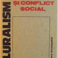 PLURALISM SI CONFLICT SOCIAL, O ANALIZA A LUMII COMUNISTE de SILVIU BRUCAN, 1990 - Istorie