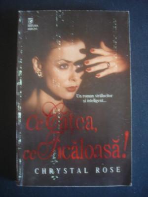 CHRYSTAL ROSE - CE CATEA, CE TICALOASA! foto