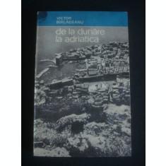 VICTOR BIRLADEANU - DE LA DUNARE LA ADRIATICA