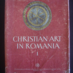 I. BARNEA - CHRISTIAN ART IN ROMANIA volumul 1