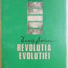 Revolutia evolutiei  : evolutia evolutionismului / Denis Buican