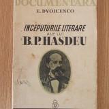 INCEPUTURILE LITERARE ALE LUI B. P. HASDEU- E. DVOICENCO - Carte Editie princeps