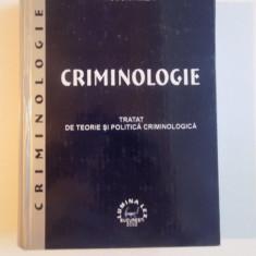 CRIMINOLOGIE, TRATAT DE TEORIE SI POLITICA CRIMINOLOGICA de TUDOR AMZA, 2002