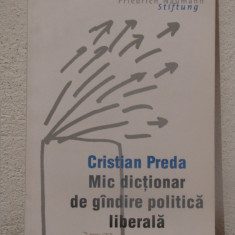 MIC DICTIONAR DE GANDIRE POLITICA LIBERALA de CRISTIAN PREDA - Carte Politica