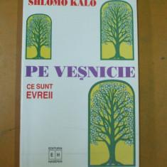 Ce sunt evreii pe vesnicie Shlomo Kalo Bucuresti 2001 - Carti Iudaism