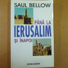 Pana la Ierusalim si inapoi Saul Bellow Bucuresti 2002 - Carti Iudaism