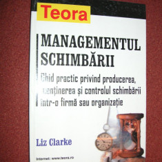 Managementul schimbarii - Liz Clarke - Carte Management
