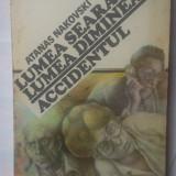 ATANAS NAKOVSKI - LUMEA SEARA, LUMEA DIMINEATA / ACCIDENTUL - Roman, Anul publicarii: 1984